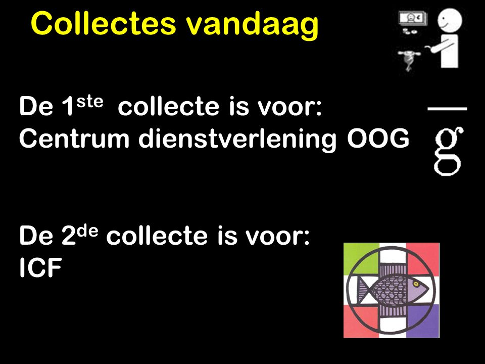 Collectes vandaag De 1ste collecte is voor: