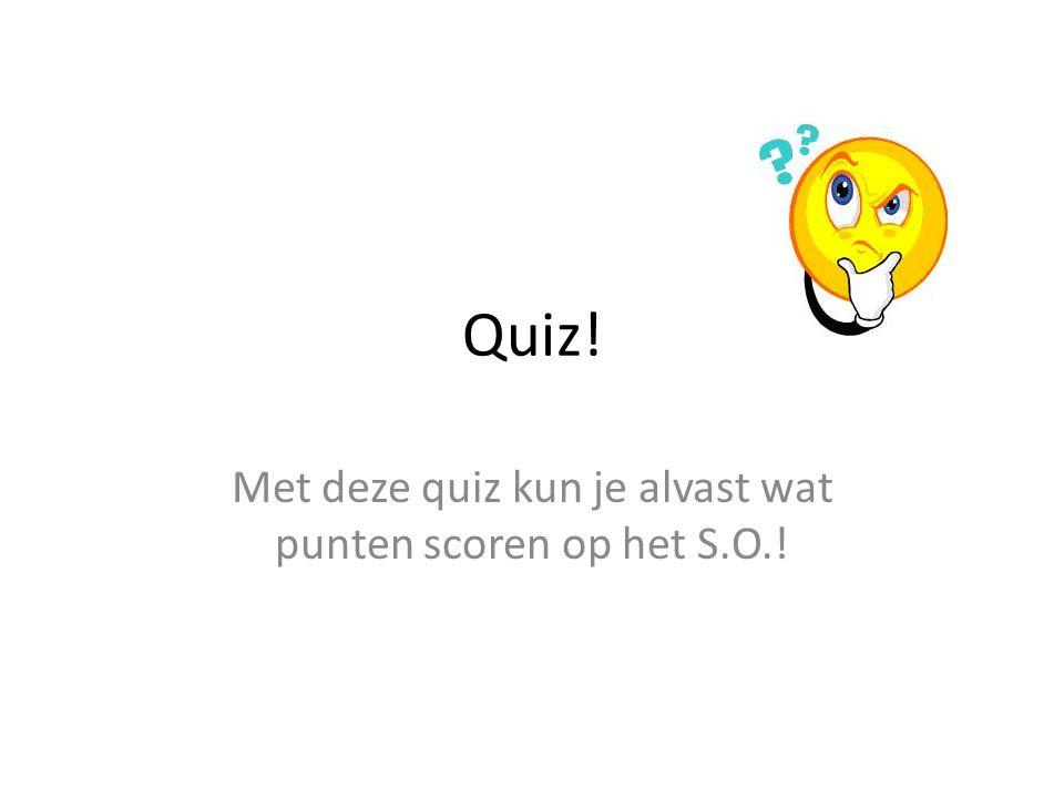 Met deze quiz kun je alvast wat punten scoren op het S.O.!