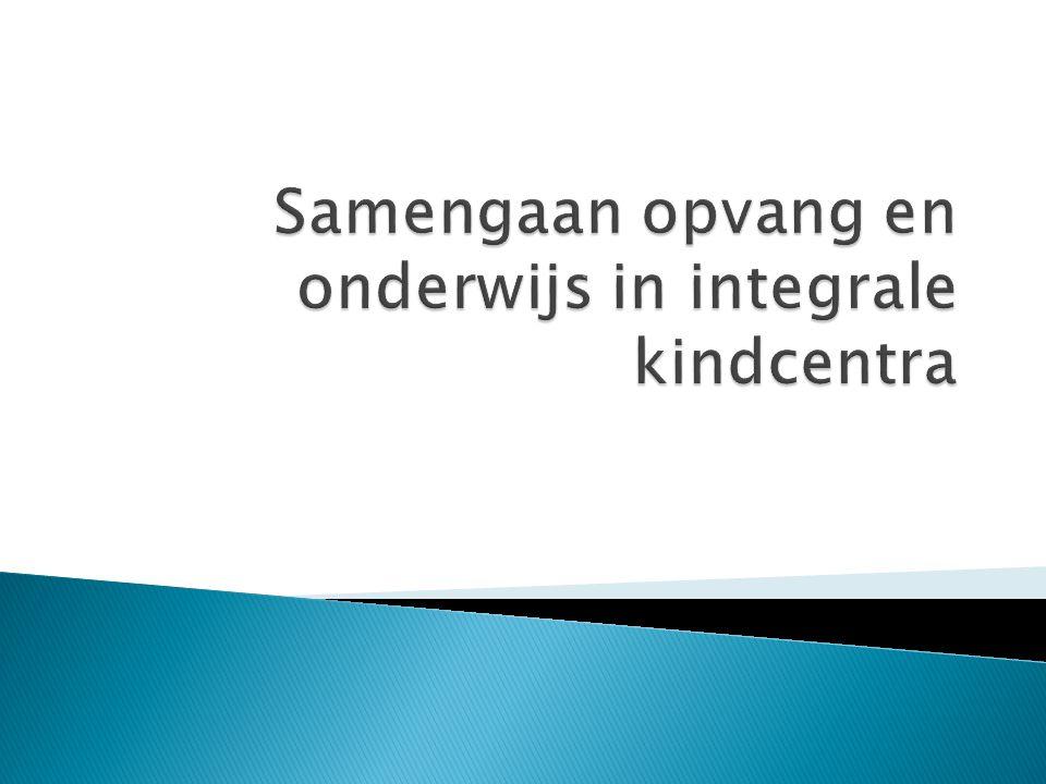 Samengaan opvang en onderwijs in integrale kindcentra