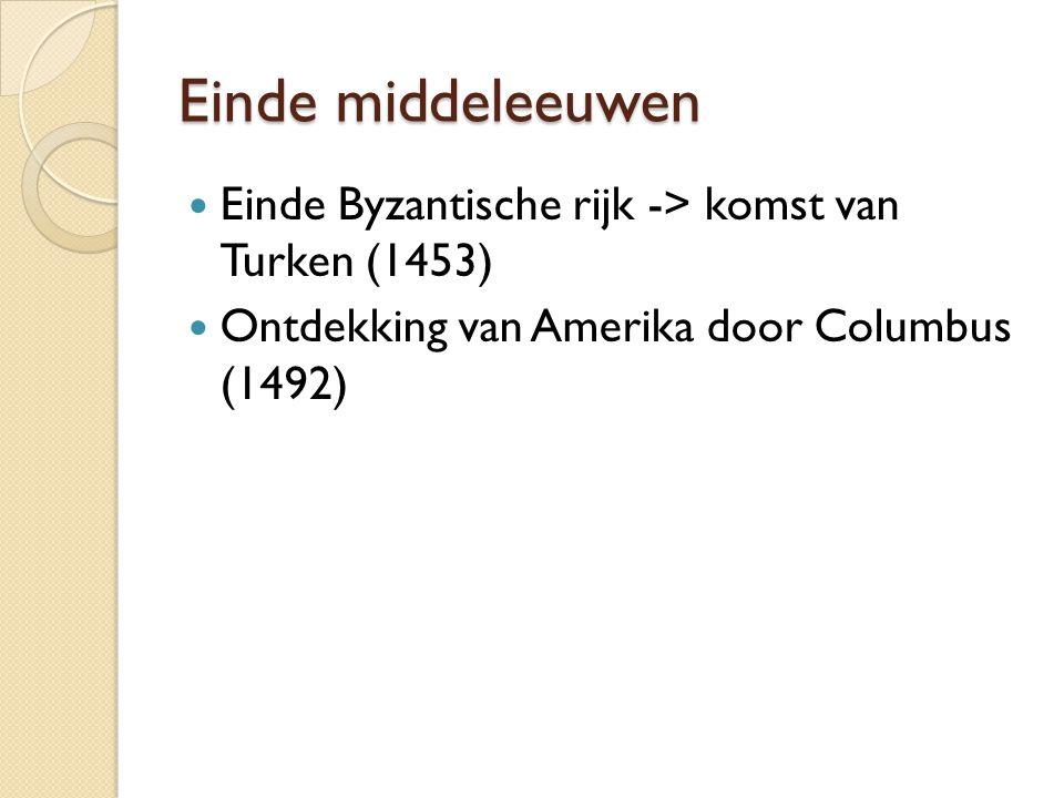 Einde middeleeuwen Einde Byzantische rijk -> komst van Turken (1453) Ontdekking van Amerika door Columbus (1492)