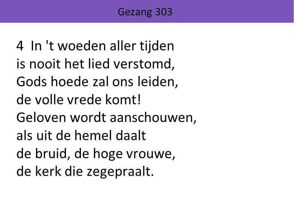 4 In t woeden aller tijden is nooit het lied verstomd,