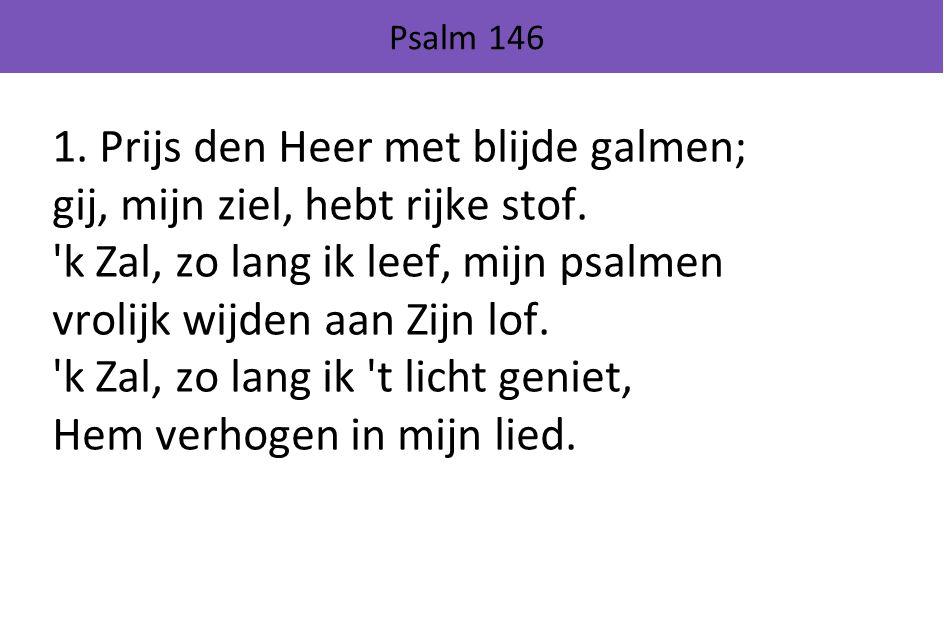 1. Prijs den Heer met blijde galmen; gij, mijn ziel, hebt rijke stof.