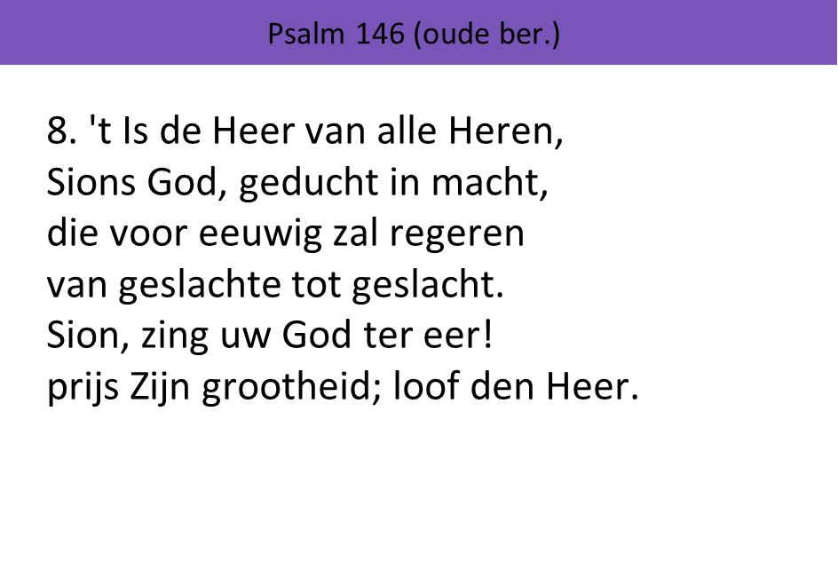 8. t Is de Heer van alle Heren, Sions God, geducht in macht,