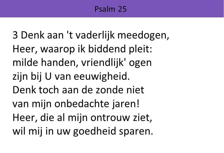 3 Denk aan t vaderlijk meedogen, Heer, waarop ik biddend pleit: