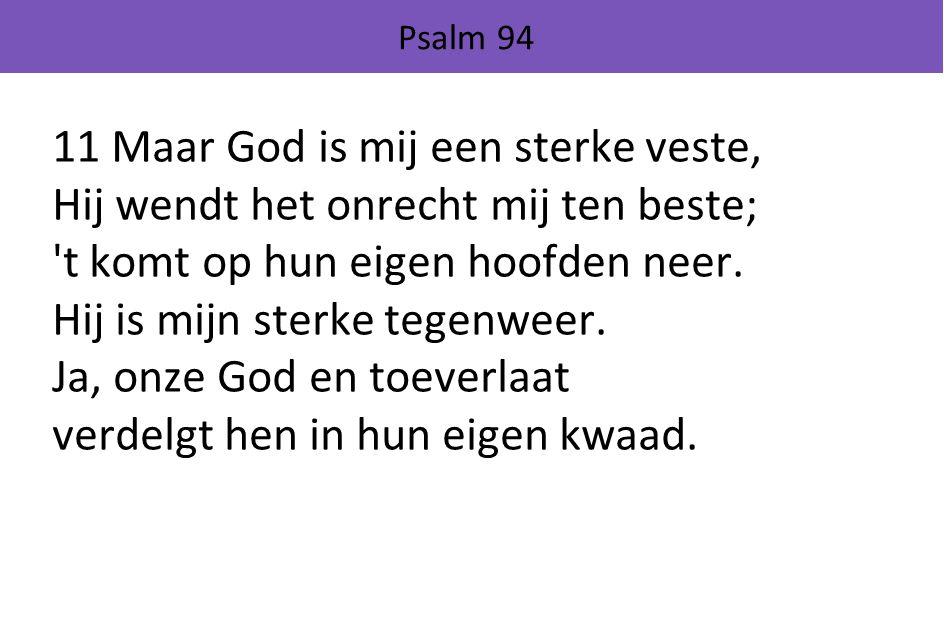 11 Maar God is mij een sterke veste,