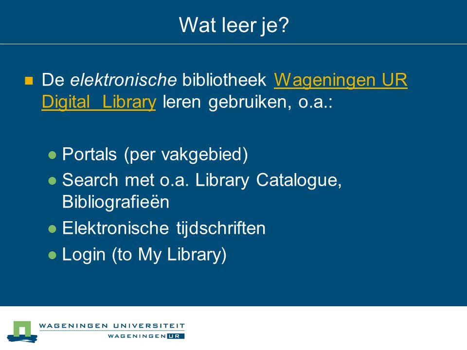 Wat leer je De elektronische bibliotheek Wageningen UR Digital Library leren gebruiken, o.a.: Portals (per vakgebied)