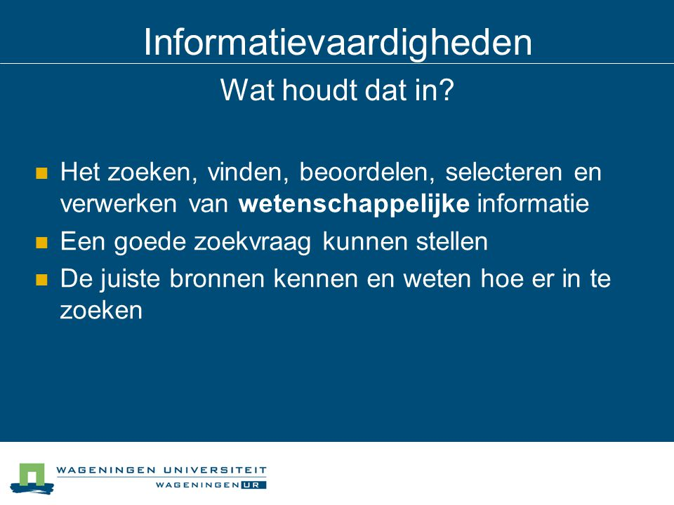 Informatievaardigheden Wat houdt dat in