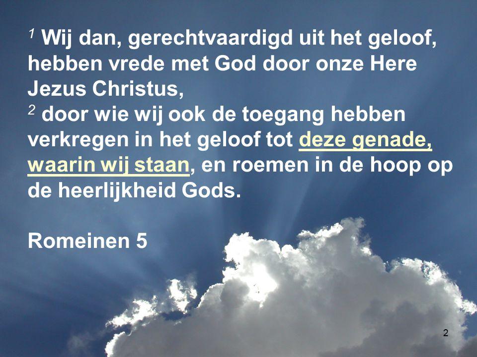 1 Wij dan, gerechtvaardigd uit het geloof, hebben vrede met God door onze Here Jezus Christus,