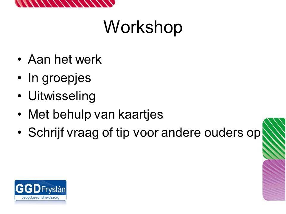 Workshop Aan het werk In groepjes Uitwisseling Met behulp van kaartjes