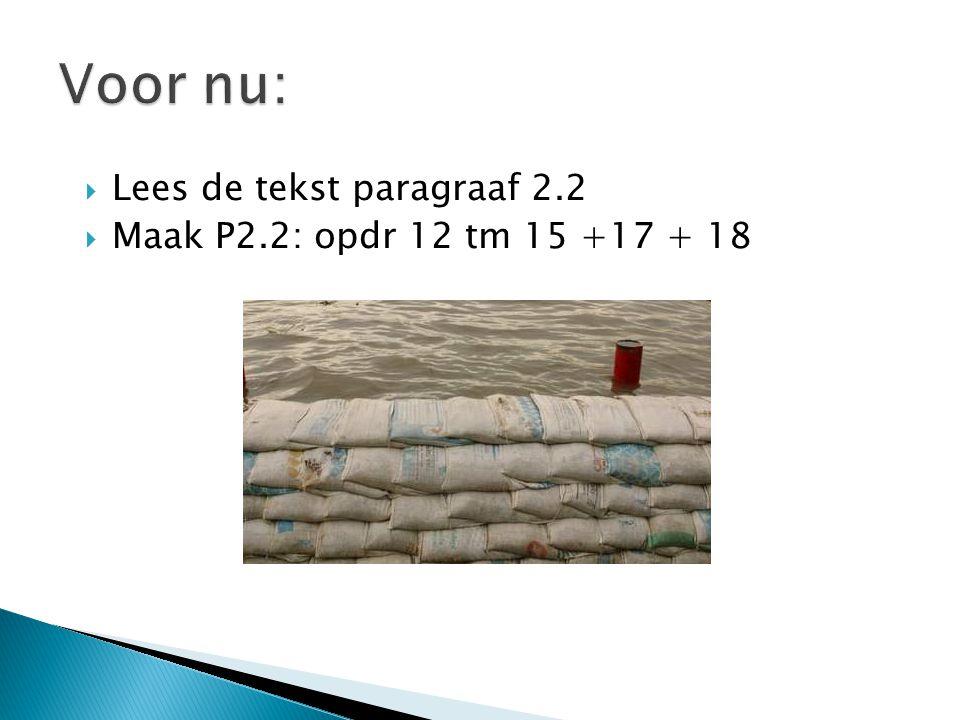 Voor nu: Lees de tekst paragraaf 2.2 Maak P2.2: opdr 12 tm 15 +17 + 18