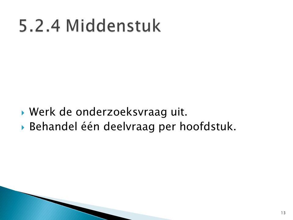5.2.4 Middenstuk Werk de onderzoeksvraag uit.