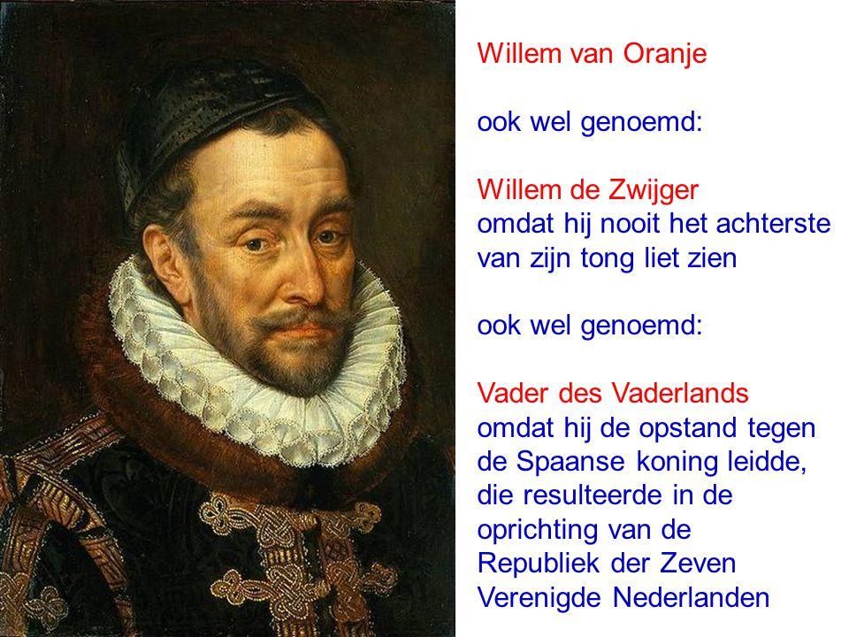 Willem van Oranje ook wel genoemd: Willem de Zwijger. omdat hij nooit het achterste. van zijn tong liet zien.