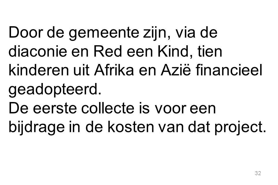 Door de gemeente zijn, via de diaconie en Red een Kind, tien kinderen uit Afrika en Azië financieel geadopteerd.
