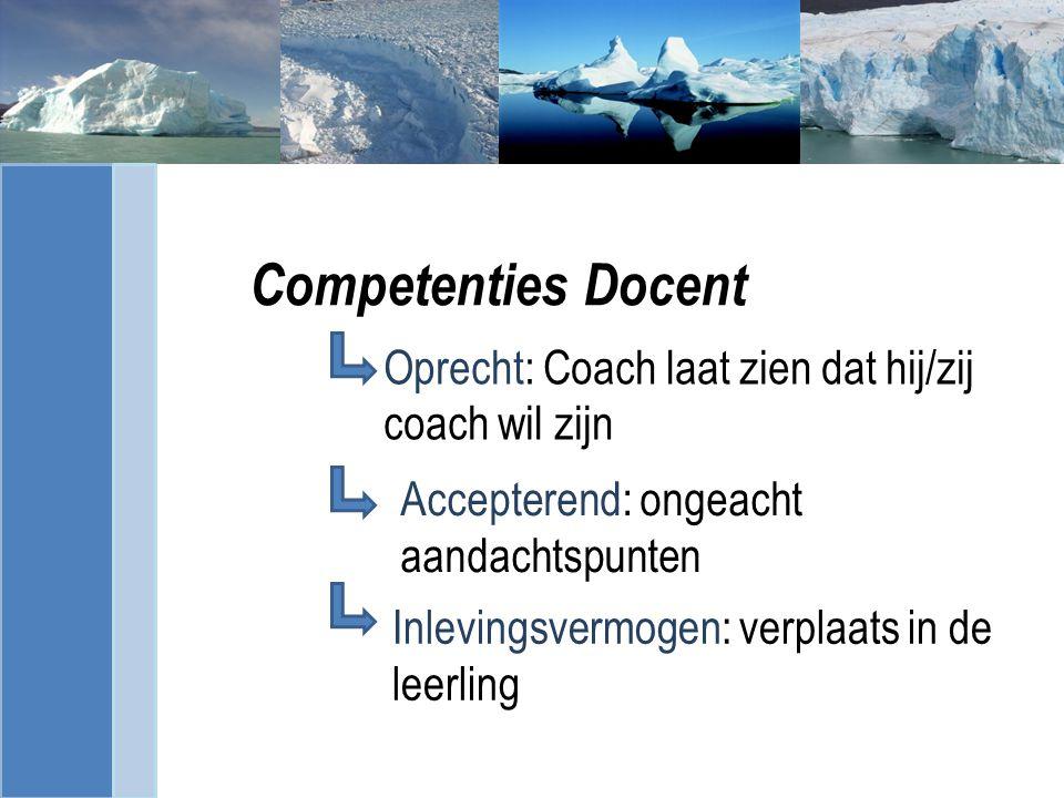 Competenties Docent Oprecht: Coach laat zien dat hij/zij coach wil zijn. Accepterend: ongeacht aandachtspunten.