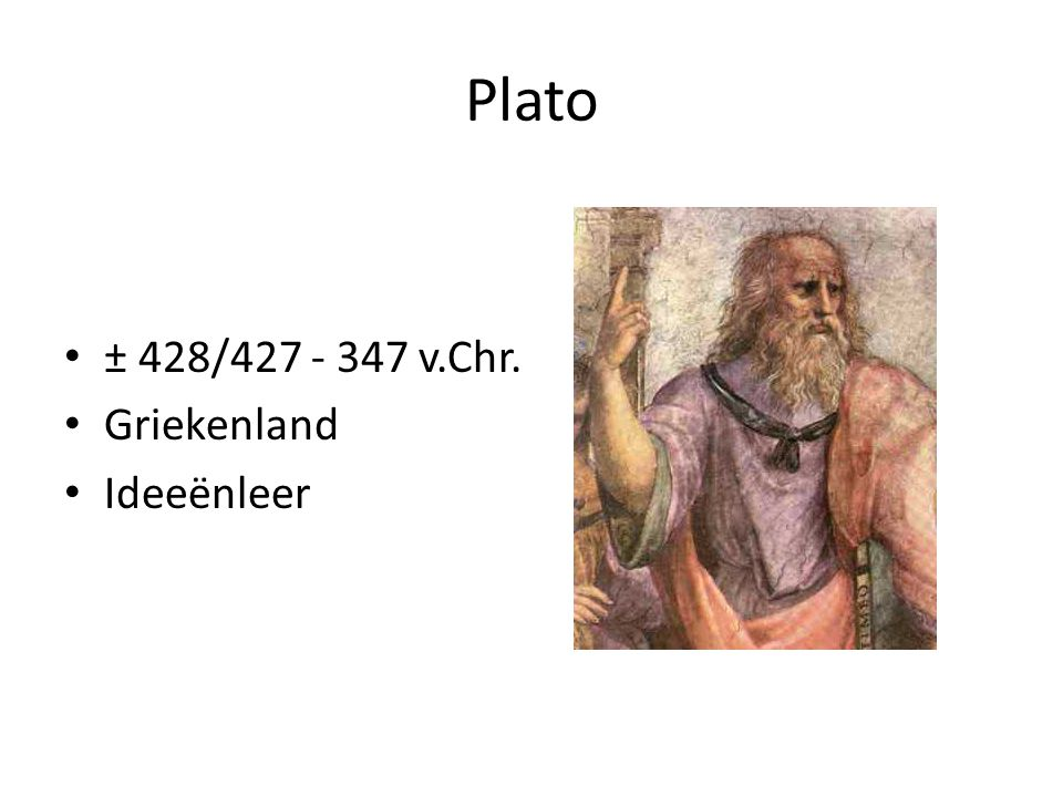 Plato ± 428/427 - 347 v.Chr. Griekenland Ideeënleer