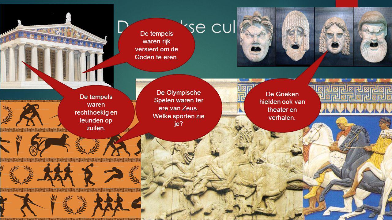 De Griekse cultuur De tempels waren rijk versierd om de Goden te eren.