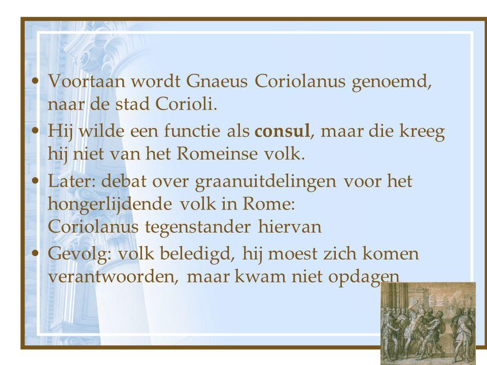 Voortaan wordt Gnaeus Coriolanus genoemd, naar de stad Corioli.