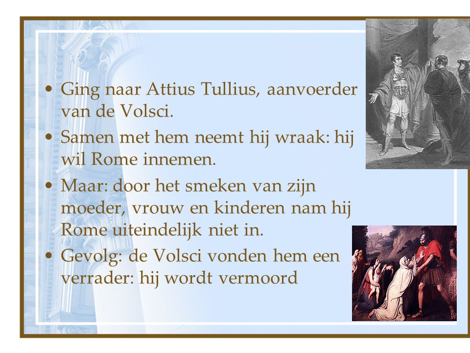Ging naar Attius Tullius, aanvoerder van de Volsci.