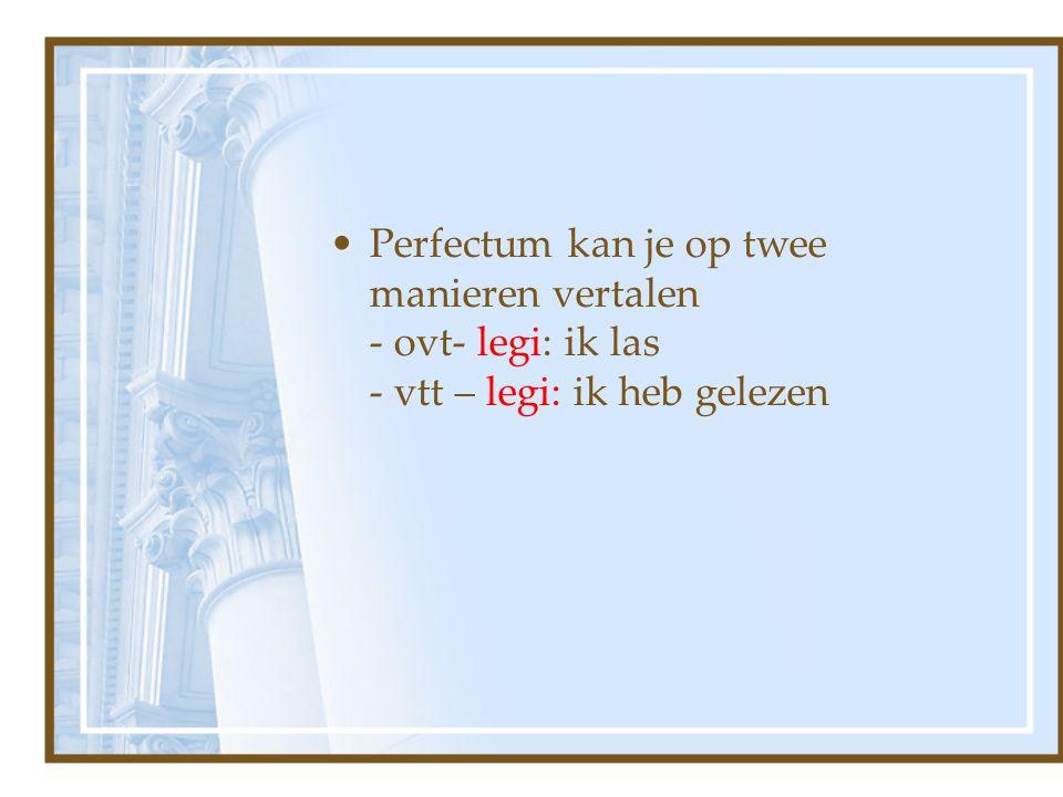 Perfectum kan je op twee manieren vertalen - ovt- legi: ik las - vtt – legi: ik heb gelezen
