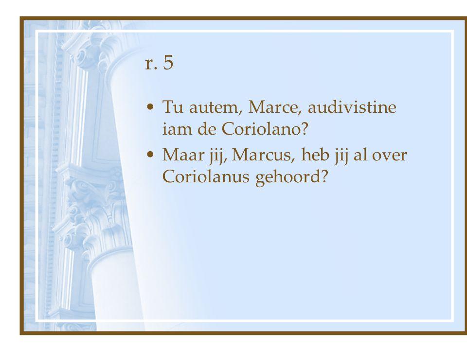 r. 5 Tu autem, Marce, audivistine iam de Coriolano