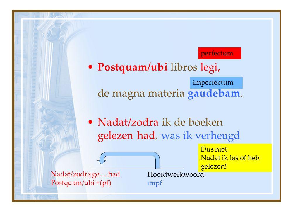 Postquam/ubi libros legi, de magna materia gaudebam.
