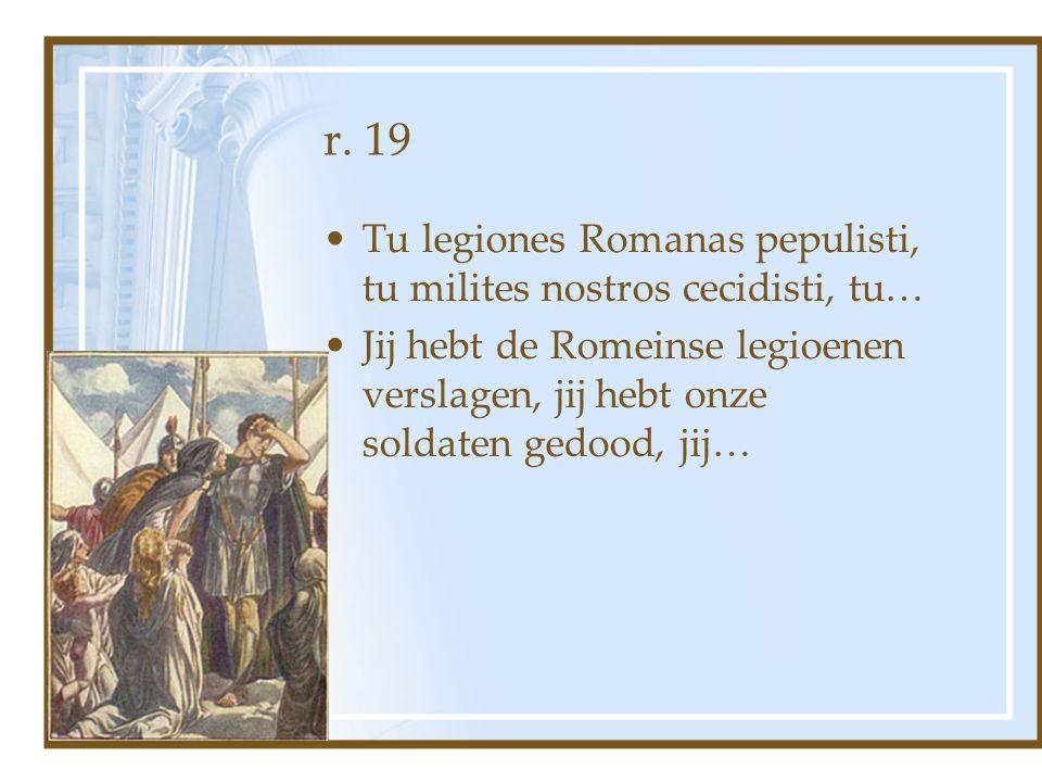 r. 19 Tu legiones Romanas pepulisti, tu milites nostros cecidisti, tu…