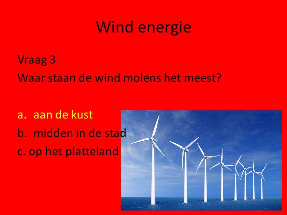 Wind energie Vraag 3 Waar staan de wind molens het meest aan de kust