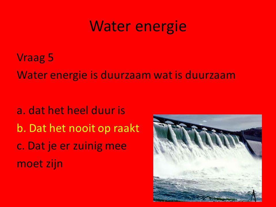 Water energie Vraag 5 Water energie is duurzaam wat is duurzaam