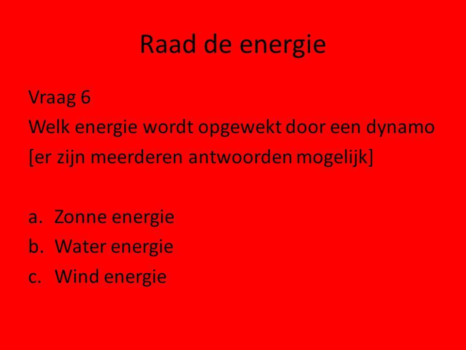 Raad de energie Vraag 6 Welk energie wordt opgewekt door een dynamo