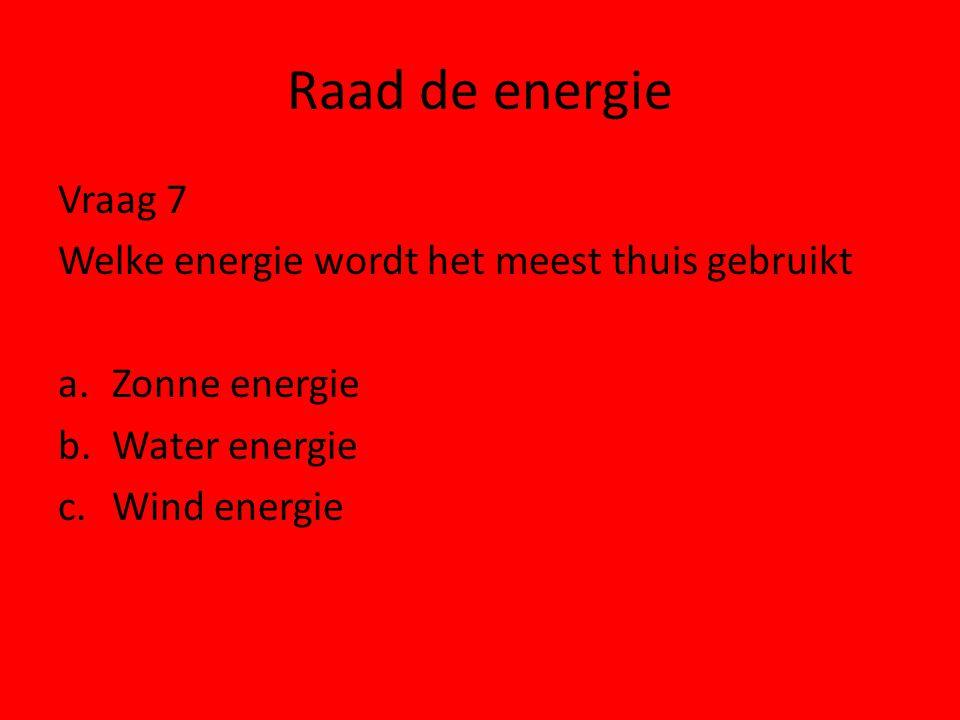 Raad de energie Vraag 7 Welke energie wordt het meest thuis gebruikt