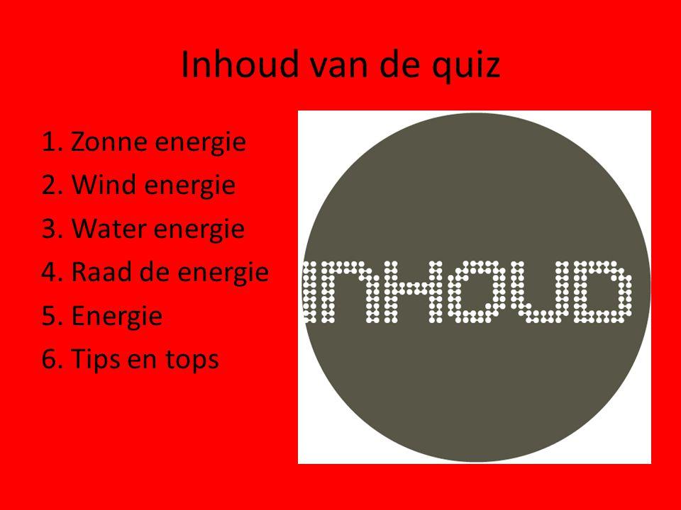 Inhoud van de quiz 1. Zonne energie 2. Wind energie 3. Water energie