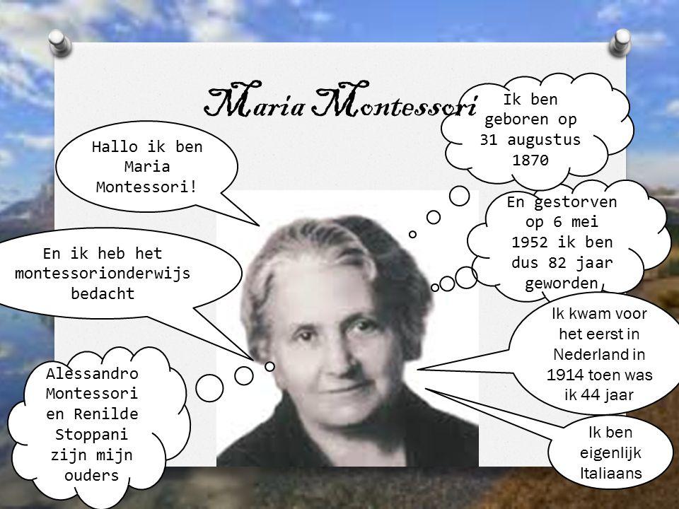 Maria Montessori Ik ben geboren op 31 augustus 1870