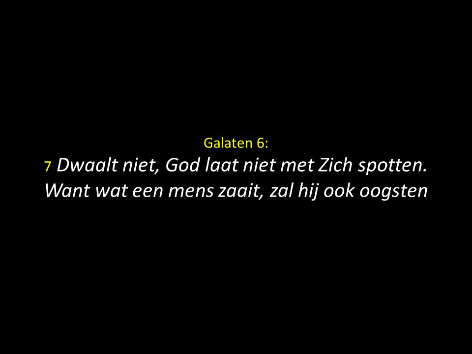 Galaten 6: 7 Dwaalt niet, God laat niet met Zich spotten