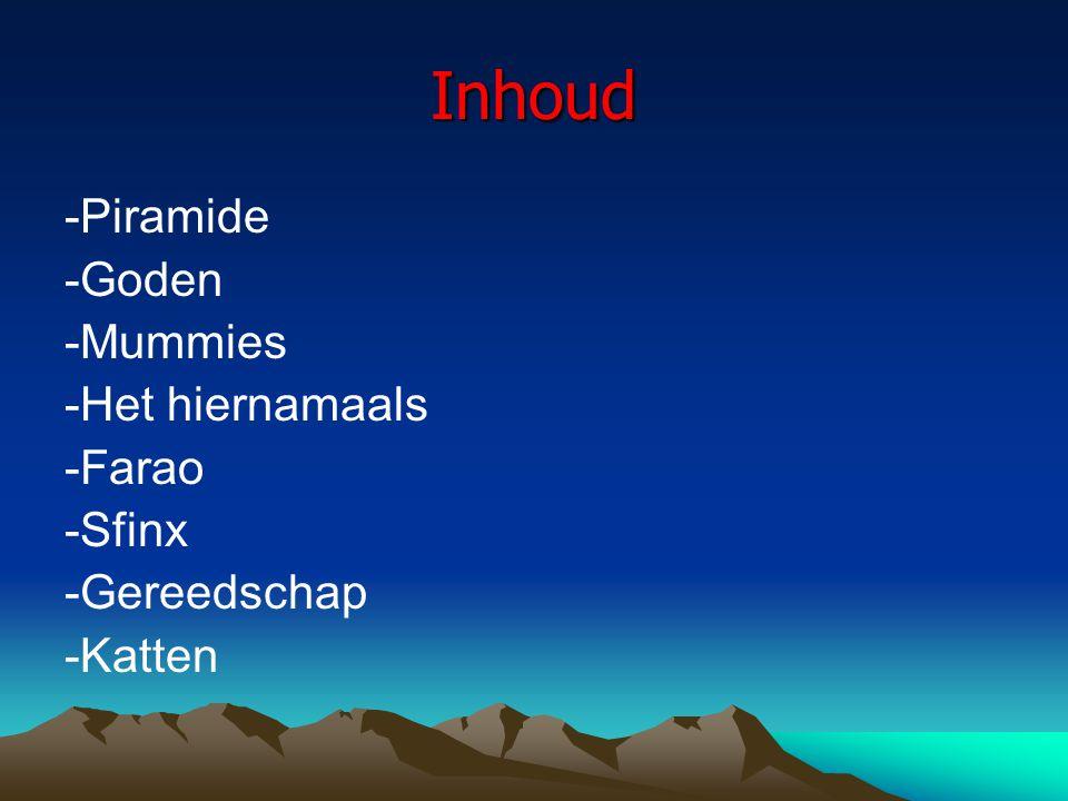 Inhoud -Piramide -Goden -Mummies -Het hiernamaals -Farao -Sfinx