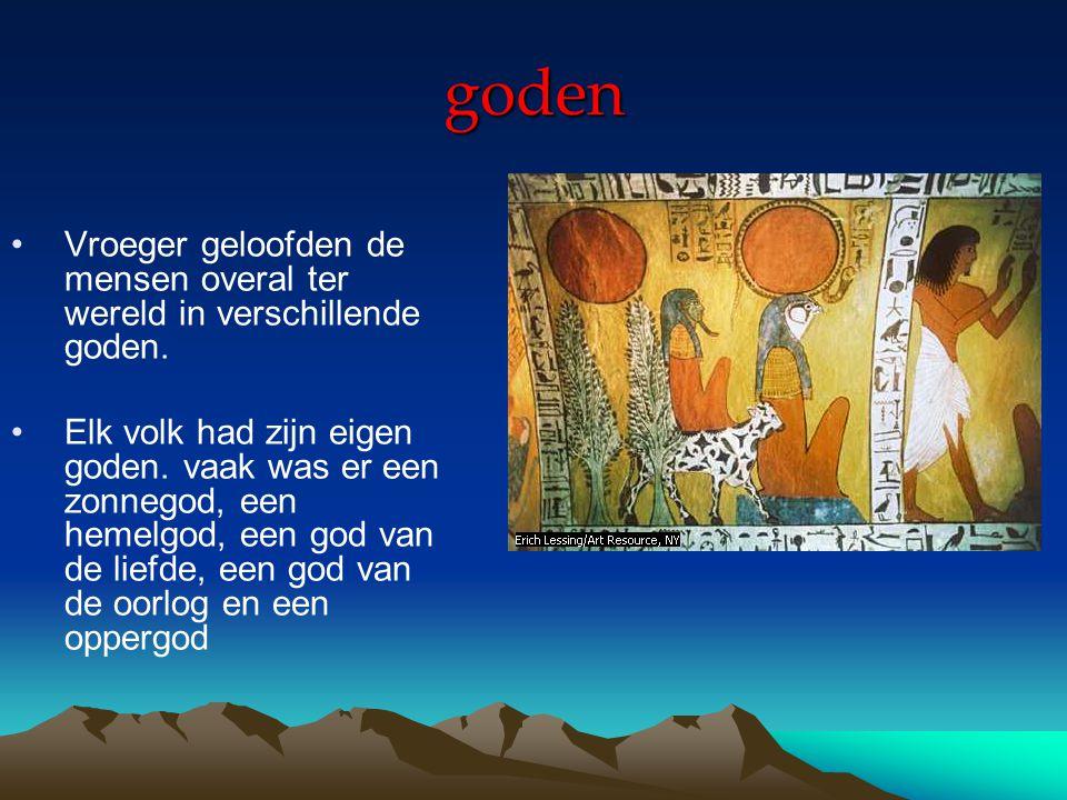 goden Vroeger geloofden de mensen overal ter wereld in verschillende goden.
