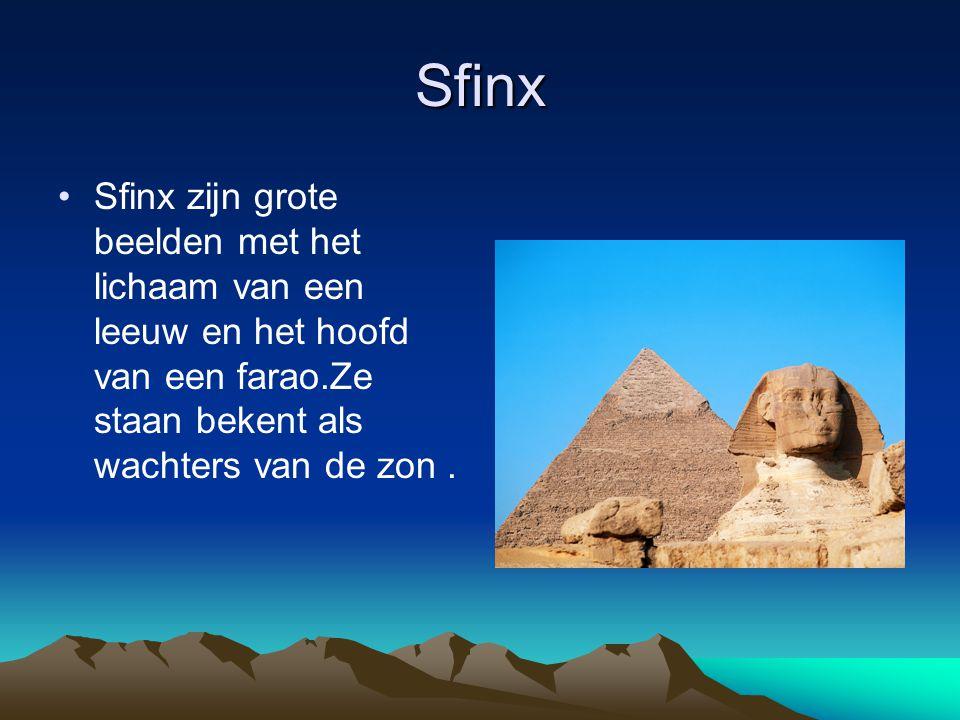 Sfinx Sfinx zijn grote beelden met het lichaam van een leeuw en het hoofd van een farao.Ze staan bekent als wachters van de zon .