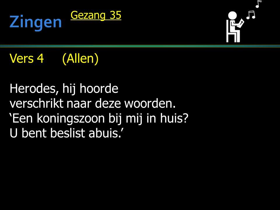 Zingen Vers 4 (Allen) Herodes, hij hoorde