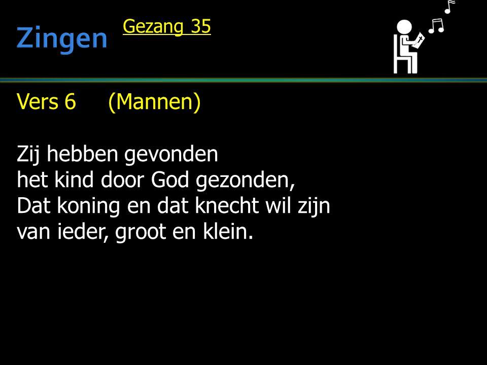 Zingen Vers 6 (Mannen) Zij hebben gevonden het kind door God gezonden,