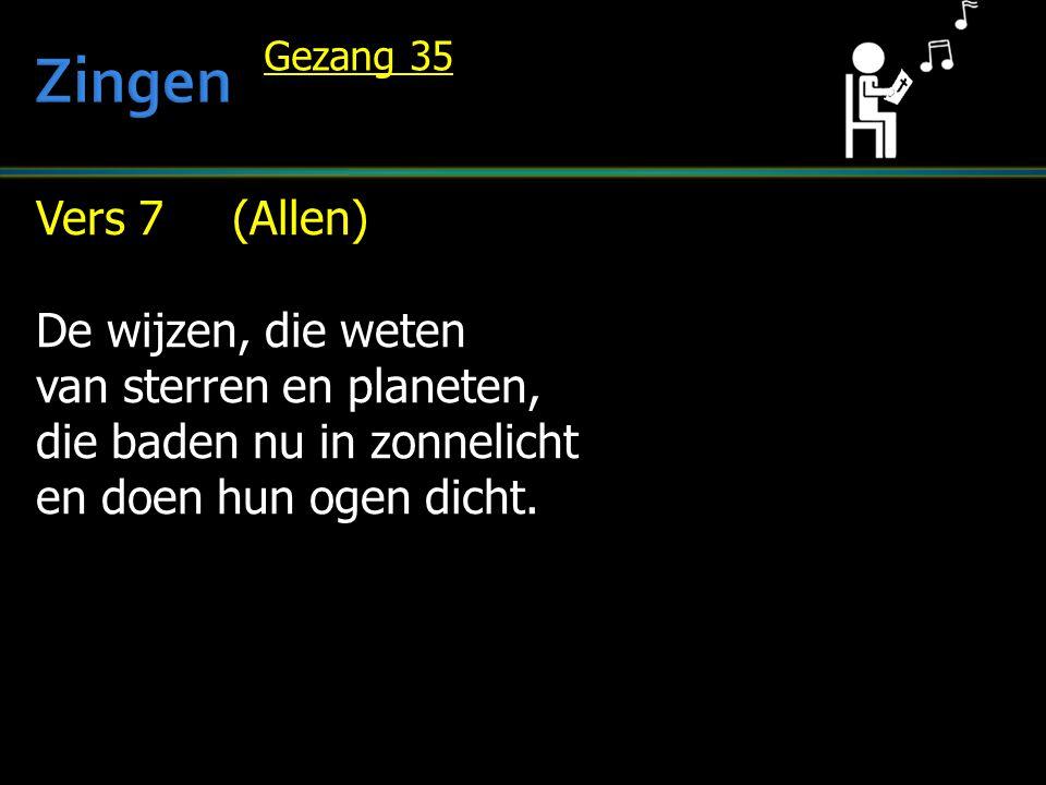 Zingen Vers 7 (Allen) De wijzen, die weten van sterren en planeten,