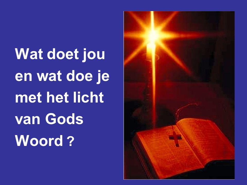 Wat doet jou en wat doe je met het licht van Gods Woord