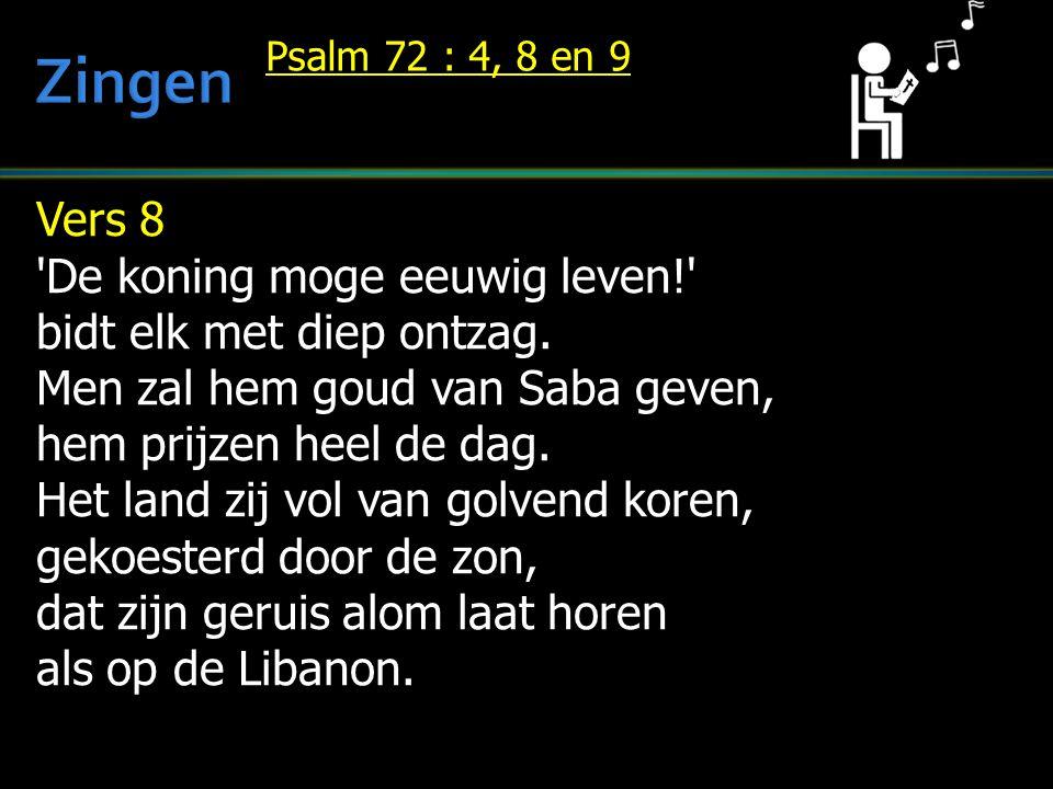 Zingen Vers 8 De koning moge eeuwig leven! bidt elk met diep ontzag.