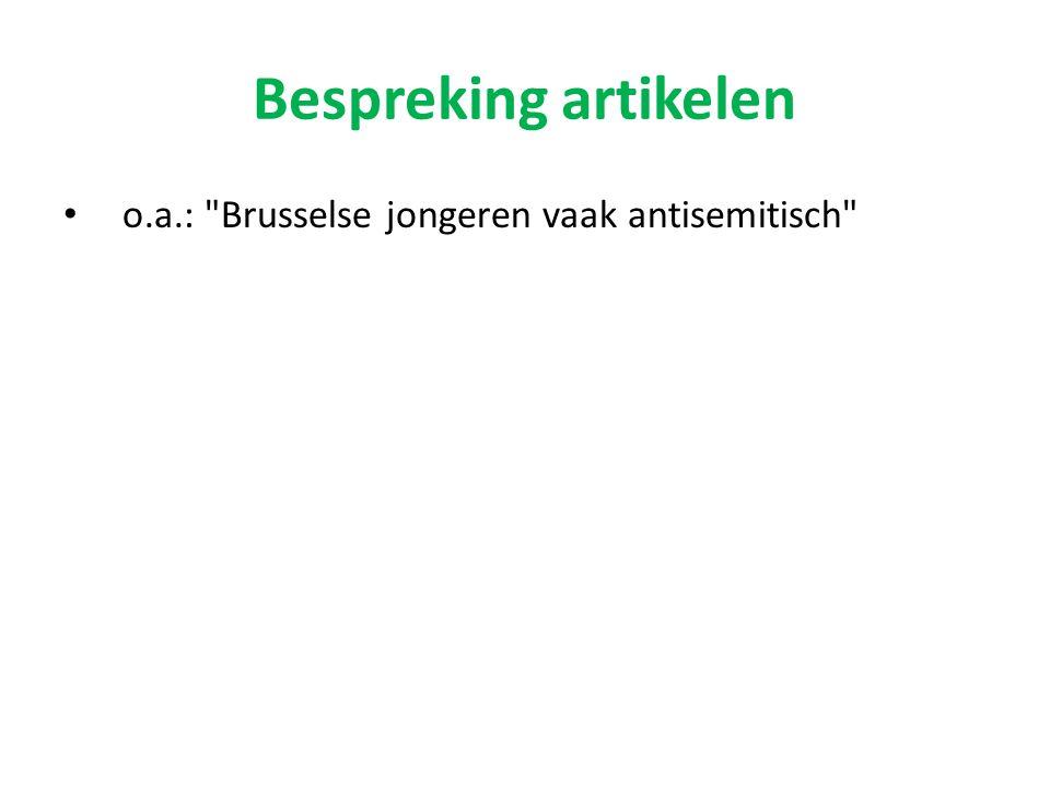 Bespreking artikelen o.a.: Brusselse jongeren vaak antisemitisch