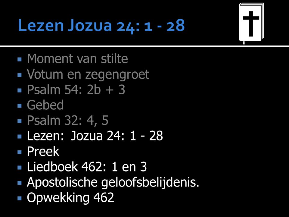 Lezen Jozua 24: 1 - 28 Moment van stilte Votum en zegengroet