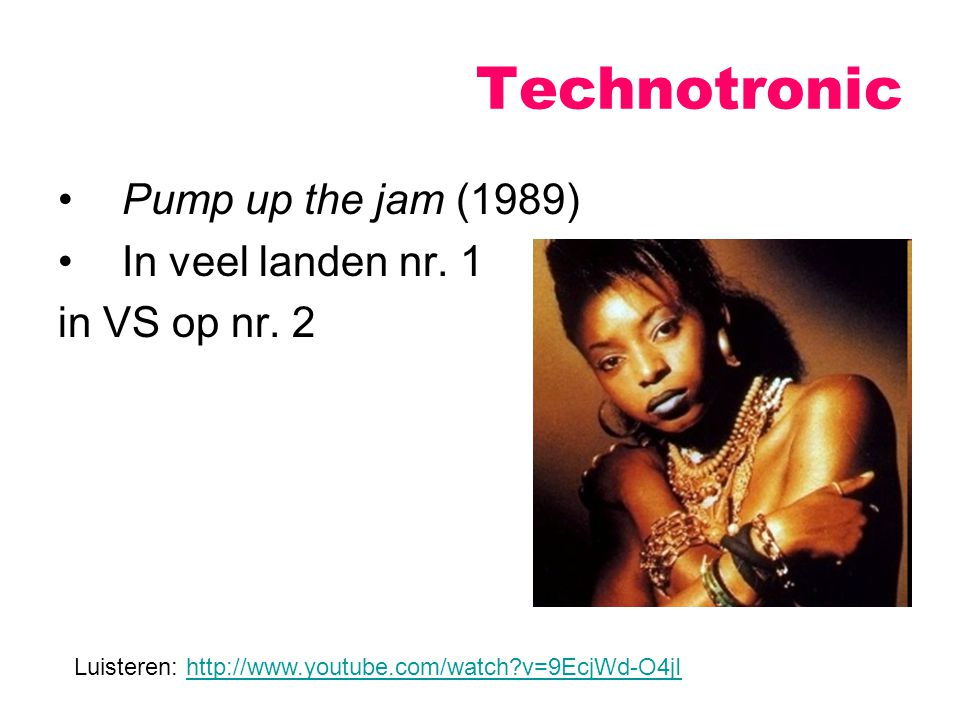Technotronic Pump up the jam (1989) In veel landen nr. 1
