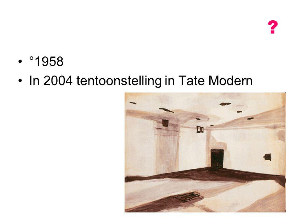 °1958 In 2004 tentoonstelling in Tate Modern