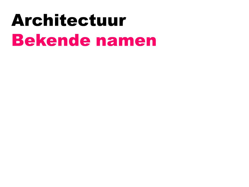 Architectuur Bekende namen