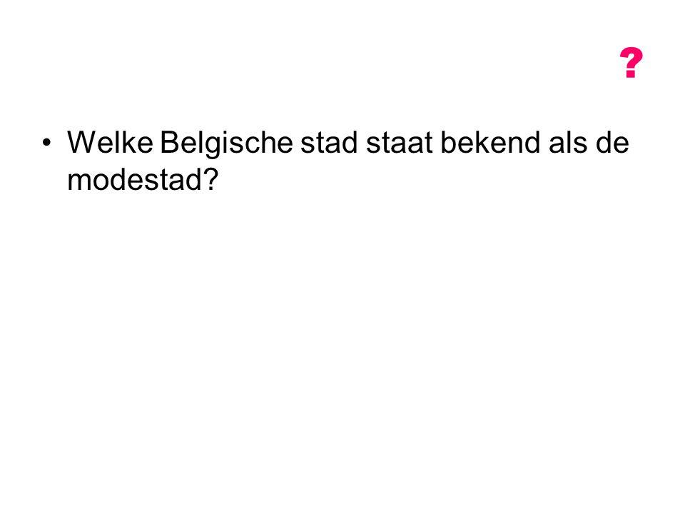 Welke Belgische stad staat bekend als de modestad