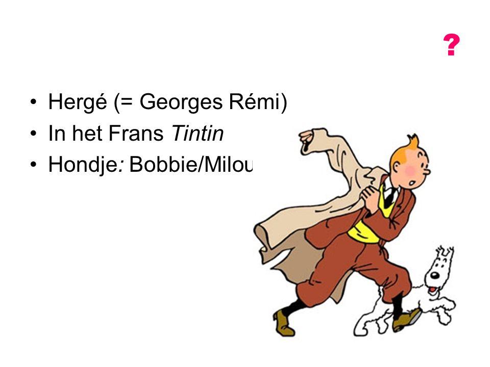 Hergé (= Georges Rémi) In het Frans Tintin Hondje: Bobbie/Milou