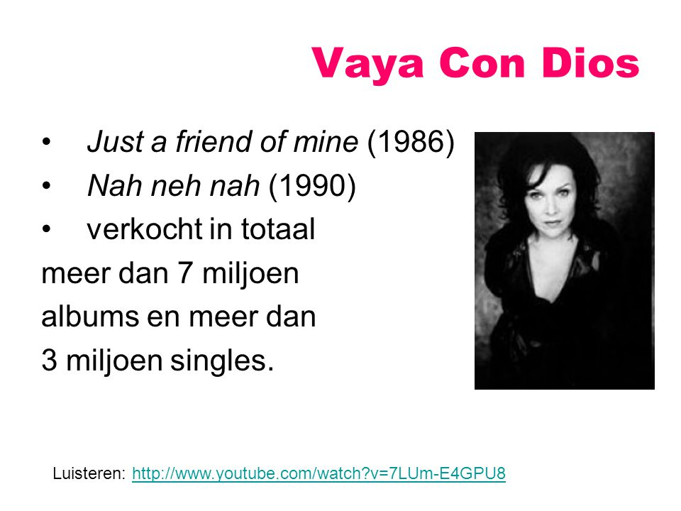 Vaya Con Dios Just a friend of mine (1986) Nah neh nah (1990)