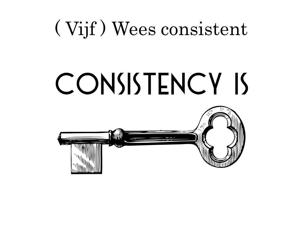 ( Vijf ) Wees consistent